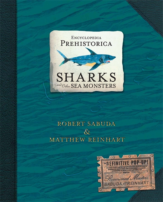 Encyclopedia Prehistorica Sharks and Other Sea Monsters by Matthew Reinhart, Robert Sabuda