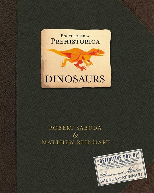Encyclopedia Prehistorica Dinosaurs by Matthew Reinhart, Robert Sabuda
