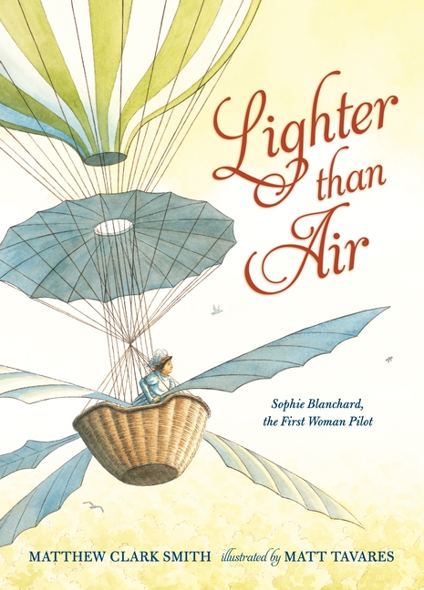 Lighter than Air: Sophie Blanchard, the First Woman Pilot by Matthew Clark Smith