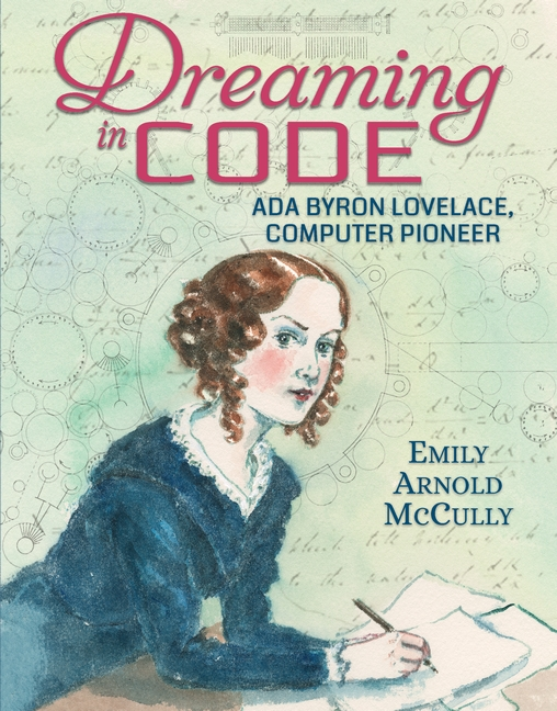 Dreaming in Code: Ada Byron Lovelace, Computer Pioneer by Emily Arnold McCully