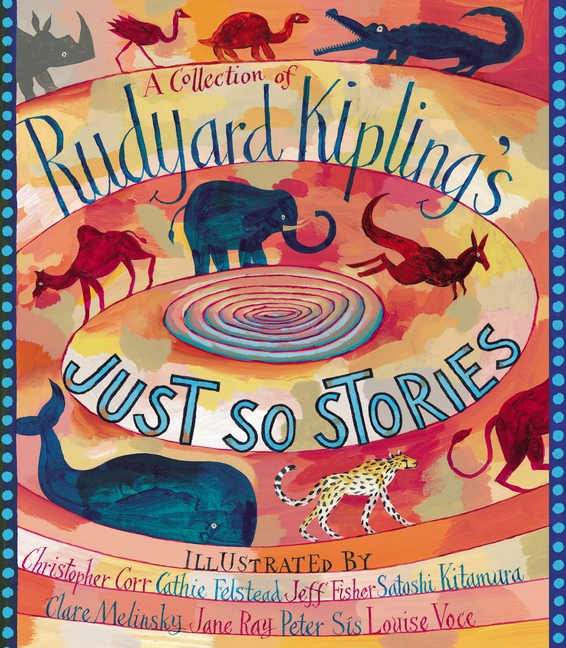 A Collection of Rudyard Kipling's Just So Stories by Rudyard Kipling