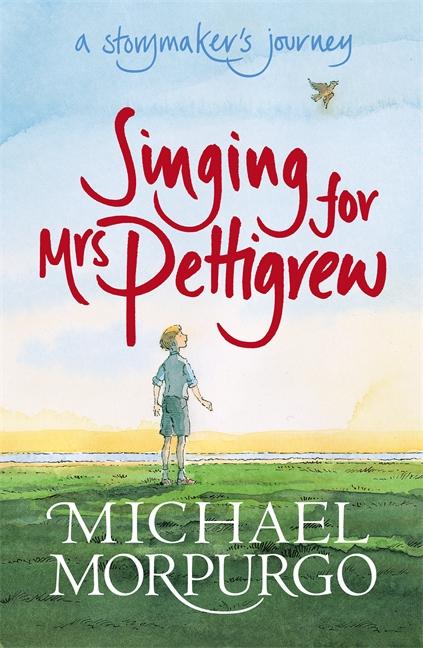 Singing for Mrs Pettigrew: A Storymaker's Journey by Michael Morpurgo