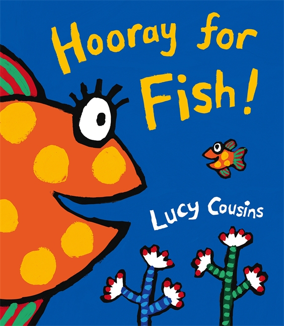 Hooray for Fish! by Lucy Cousins