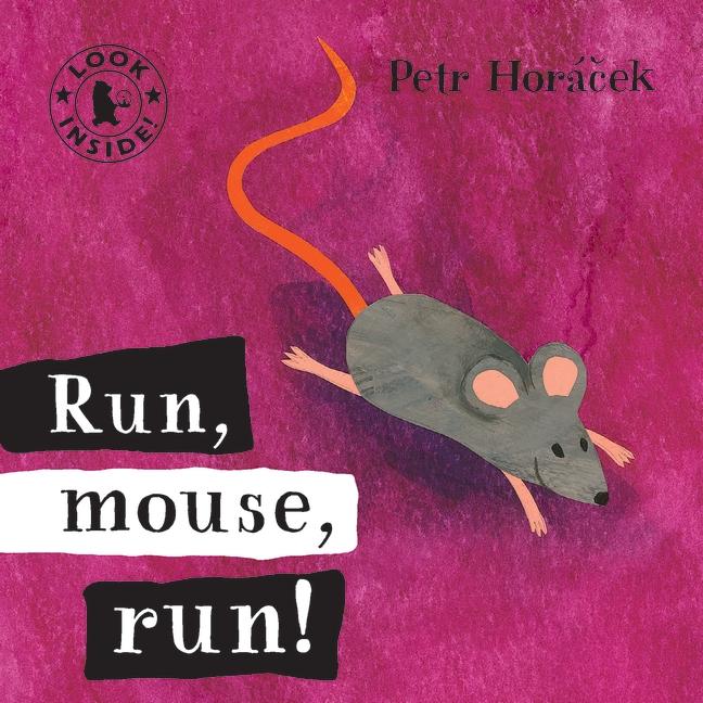 Run, Mouse, Run! by Petr Horacek