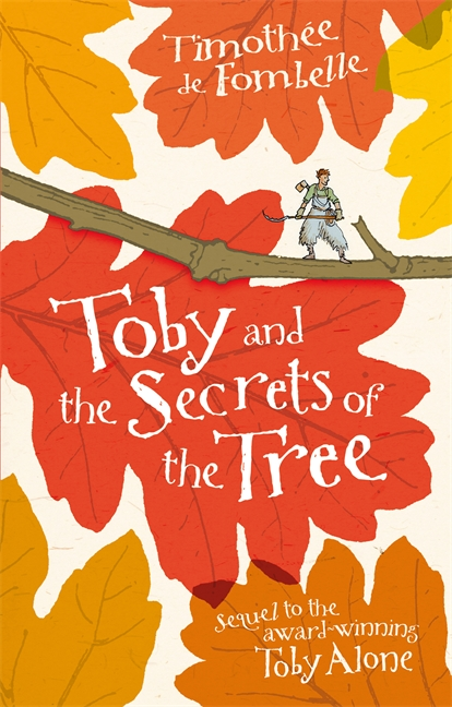 Toby and the Secrets of the Tree by Timothee de Fombelle