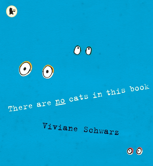 There Are No Cats in This Book by Viviane Schwarz