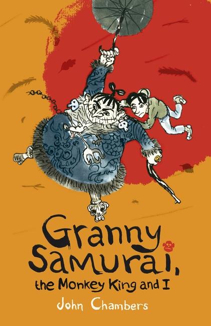 Granny Samurai, the Monkey King and I by John Chambers