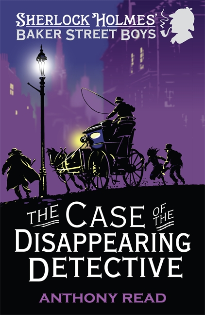 The Baker Street Boys: The Case of the Disappearing Detective by Anthony Read