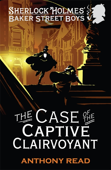 The Baker Street Boys: The Case of the Captive Clairvoyant by Anthony Read
