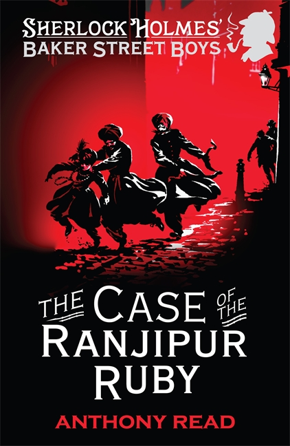 The Baker Street Boys: The Case of the Ranjipur Ruby by Anthony Read