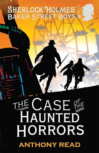 The Baker Street Boys: The Case of the Haunted Horrors by Anthony Read
