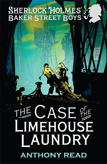 The Baker Street Boys: The Case of the Limehouse Laundry by Anthony Read