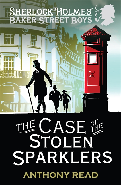The Baker Street Boys: The Case of the Stolen Sparklers by Anthony Read