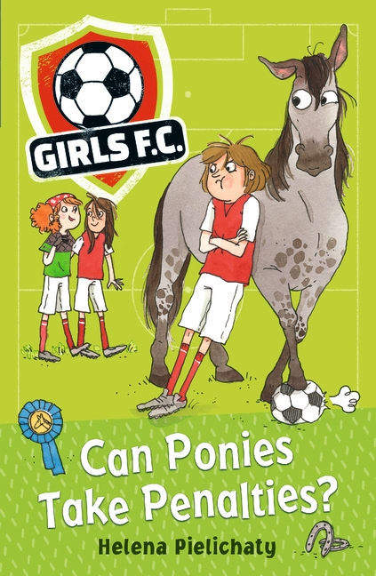 Girls FC 2: Can Ponies Take Penalties? by Helena Pielichaty