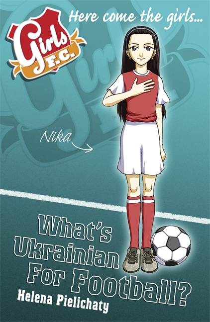 Girls FC 6: What's Ukrainian for Football? by Helena Pielichaty