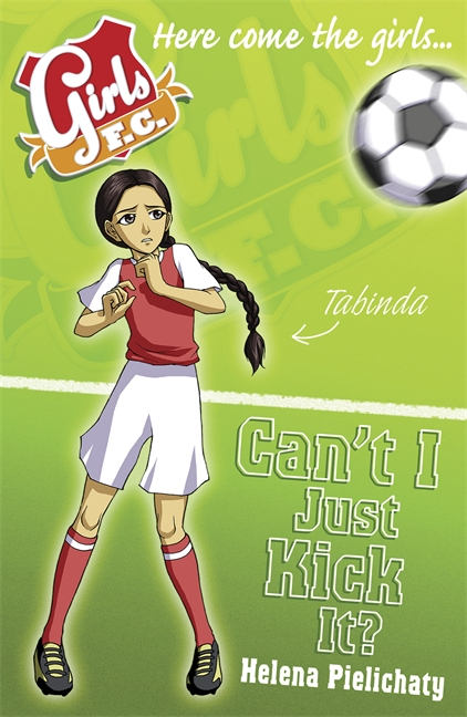 Girls FC 8: Can't I Just Kick It? by Helena Pielichaty