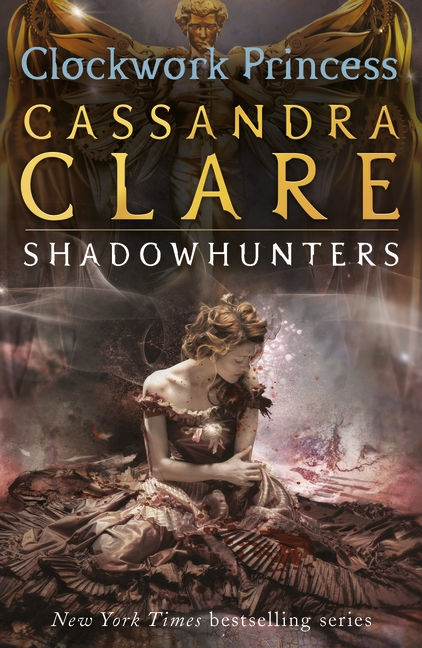 The Infernal Devices 3: Clockwork Princess by Cassandra Clare