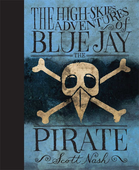 The High-Skies Adventures of Blue Jay the Pirate by Scott Nash