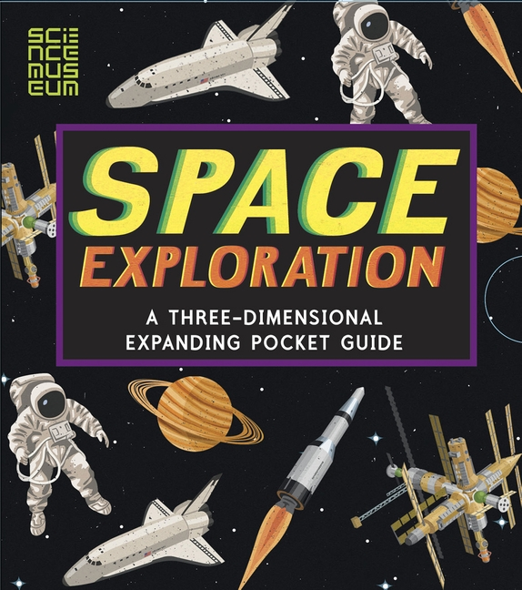 Space Exploration: A Three-Dimensional Expanding Pocket Guide by John Holcroft