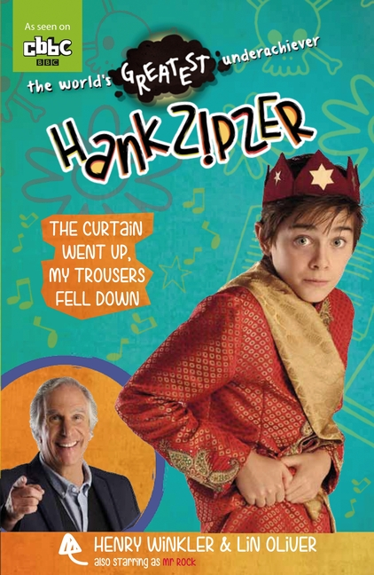 Hank Zipzer 11: The Curtain Went Up, My Trousers Fell Down by Henry Winkler, Lin Oliver