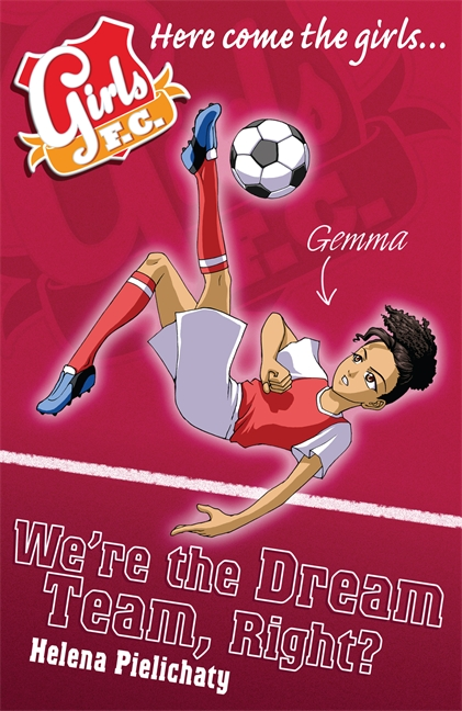 Girls FC 9: We're the Dream Team, Right? by Helena Pielichaty