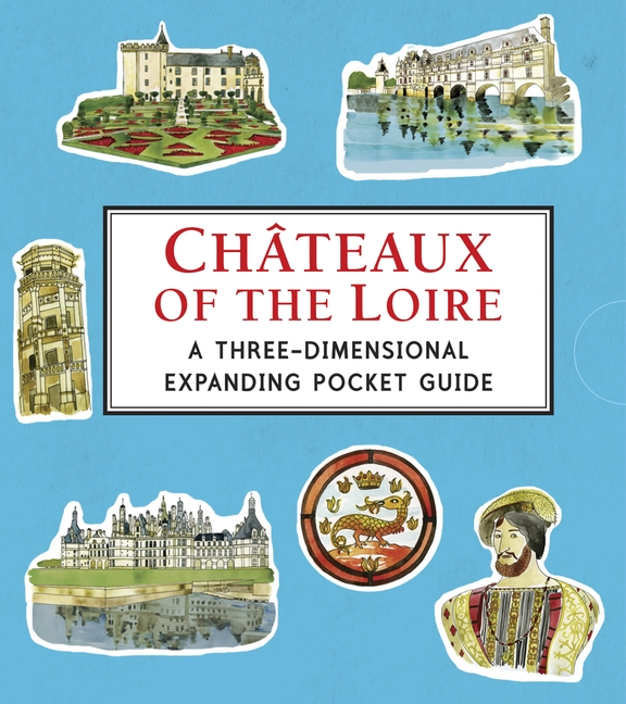 Châteaux of the Loire: A Three-Dimensional Expanding Pocket Guide by Trisha Krauss