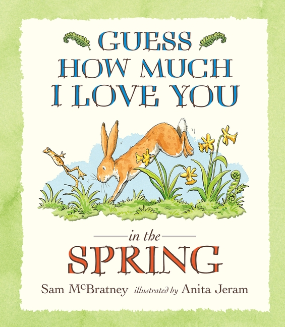 Guess How Much I Love You in the Spring by Sam McBratney