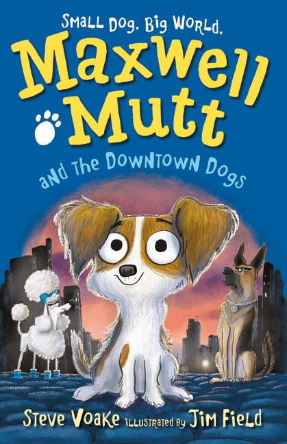 Maxwell Mutt and the Downtown Dogs by Steve Voake