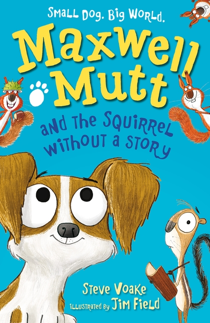 Maxwell Mutt and the Squirrel Without a Story by Steve Voake