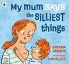 My-Mum-Says-the-Silliest-Things