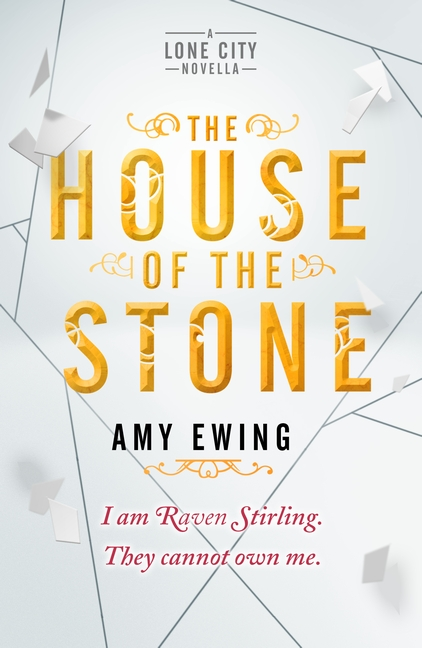 A Lone City Novella: The House of the Stone by Amy Ewing
