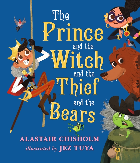 The Prince and the Witch and the Thief and the Bears by Alastair Chisholm