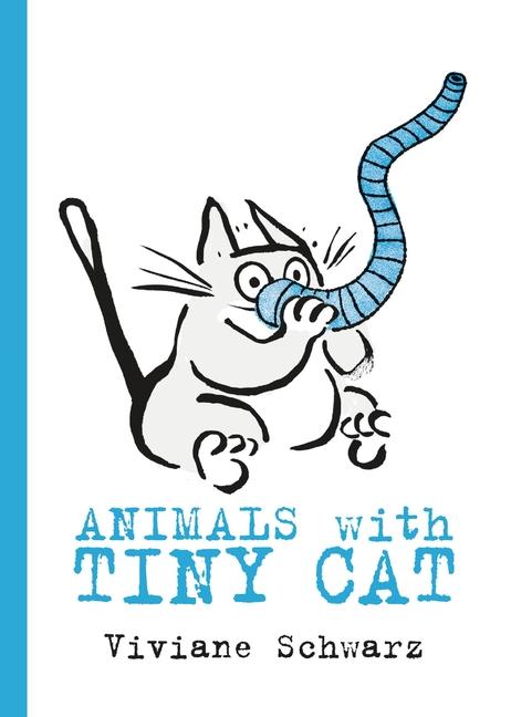 Animals with Tiny Cat by Silvia Viviane Schwarz, Viviane Schwarz