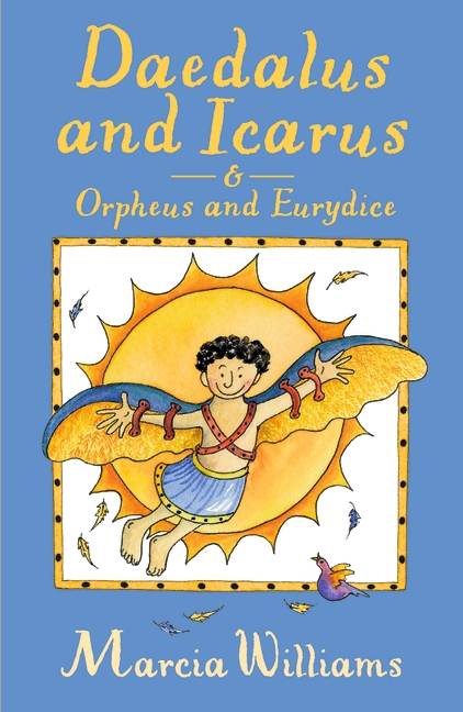 Daedalus and Icarus and Orpheus and Eurydice by Marcia Williams