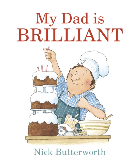 My Dad Is Brilliant by Nick Butterworth