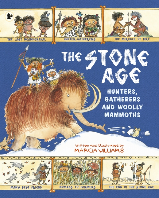 The Stone Age: Hunters, Gatherers and Woolly Mammoths by Marcia Williams