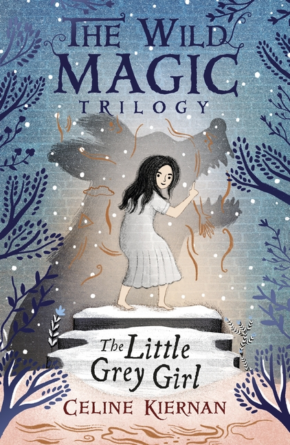 The Little Grey Girl (The Wild Magic Trilogy, Book Two) by Celine Kiernan