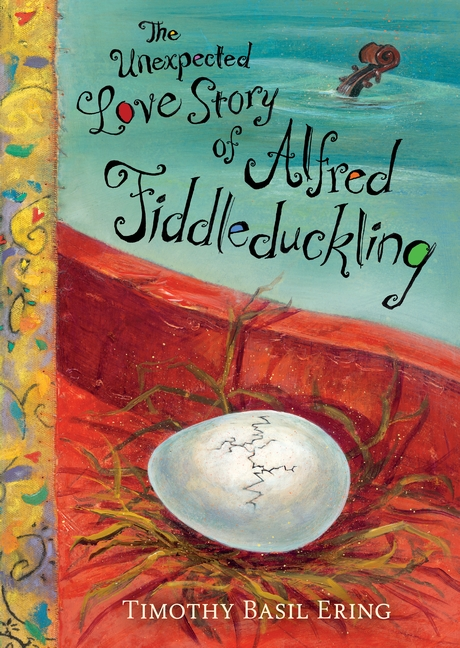 The Unexpected Love Story of Alfred Fiddleduckling by Timothy Basil Ering