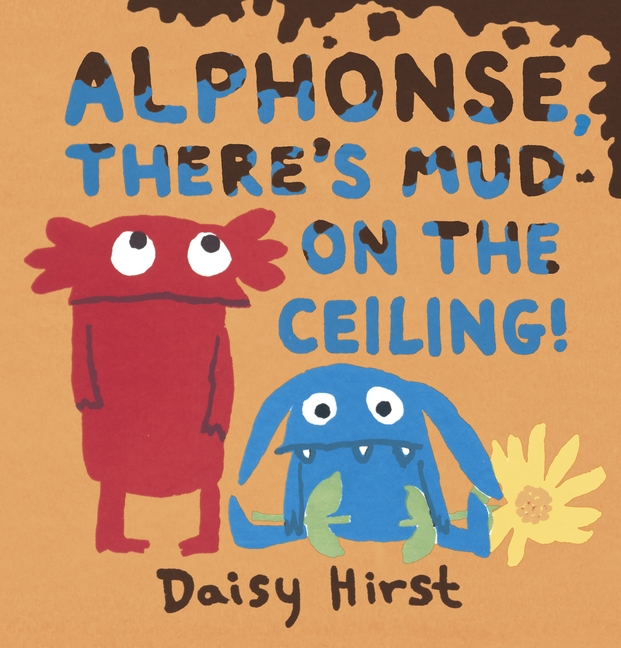 Alphonse, There's Mud on the Ceiling! by Daisy Hirst