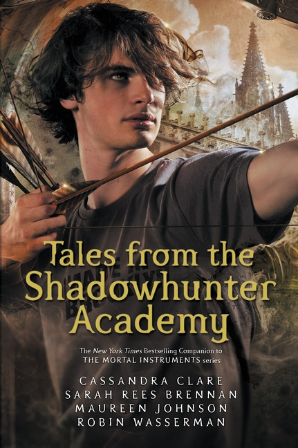 Tales from the Shadowhunter Academy by Cassandra Clare, Sarah Rees Brennan, Maureen Johnson, Robin Wasserman