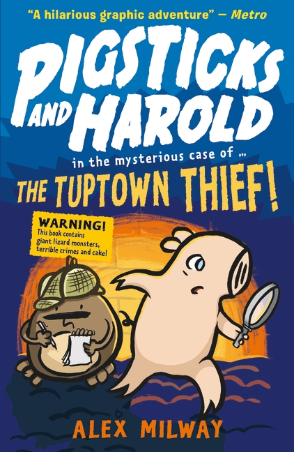 Pigsticks and Harold: the Tuptown Thief! by Alex Milway