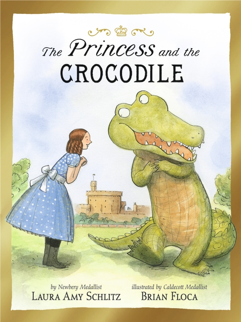 The Princess and the Crocodile by Laura Amy Schlitz