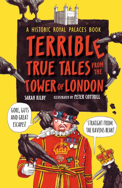 Terrible True Tales from the Tower of London by Sarah Kilby