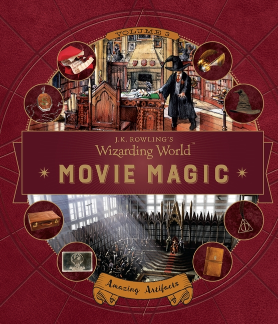 J. K. Rowling's Wizarding World: Movie Magic Volume Three: Amazing Artifacts by Bonnie Burton