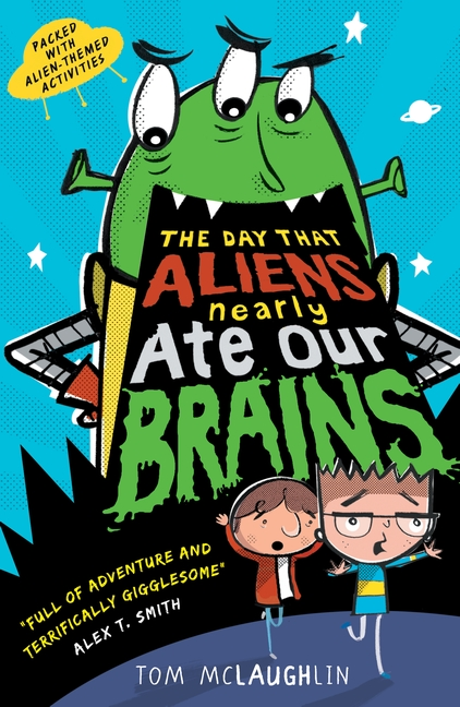 The Day That Aliens (Nearly) Ate Our Brains by Tom McLaughlin