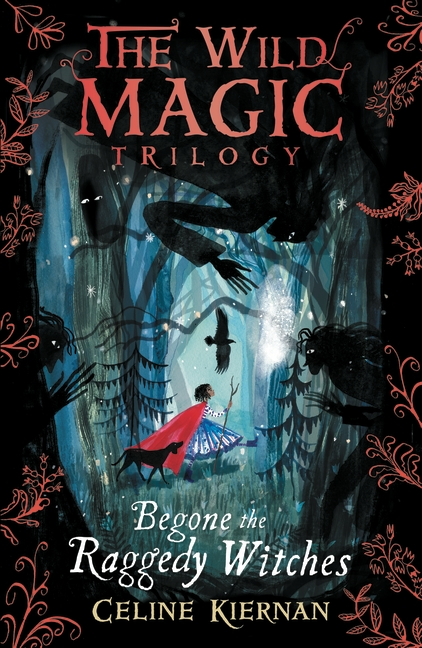 Begone the Raggedy Witches (The Wild Magic Trilogy, Book One) by Celine Kiernan