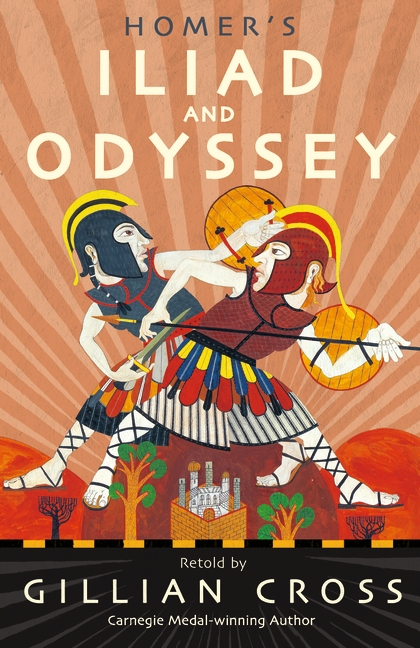 Homer's Iliad and Odyssey by Gillian Cross