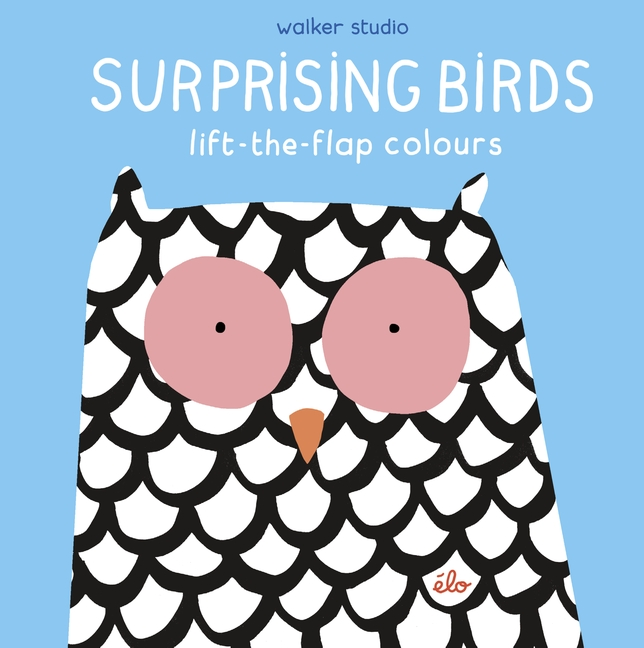 Surprising Birds: Lift-the-Flap Colours by élo