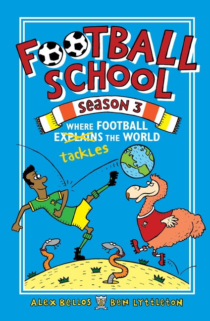Football School Season 3: Where Football Explains the World by Alex Bellos, Ben Lyttleton