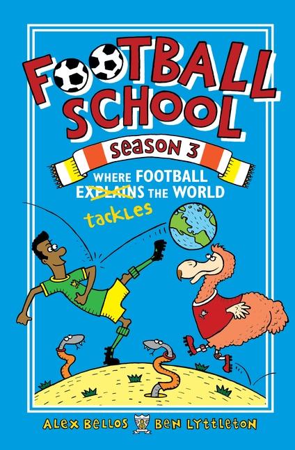 Football School Season 3: Where Football Explains the World by Alex Bellos, Ben Lyttleton